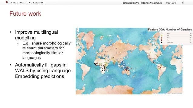 Future work 08/01/2018 16Johannes Bjerva -- http://bjerva.github.io • Improve multilingual modelling • E.g., share morphol...