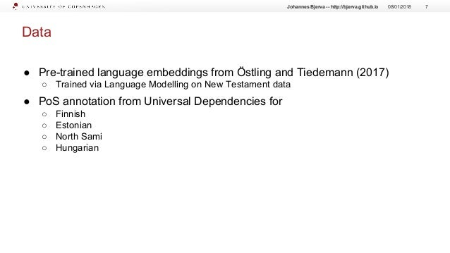 Data ● Pre-trained language embeddings from Östling and Tiedemann (2017) ○ Trained via Language Modelling on New Testament...