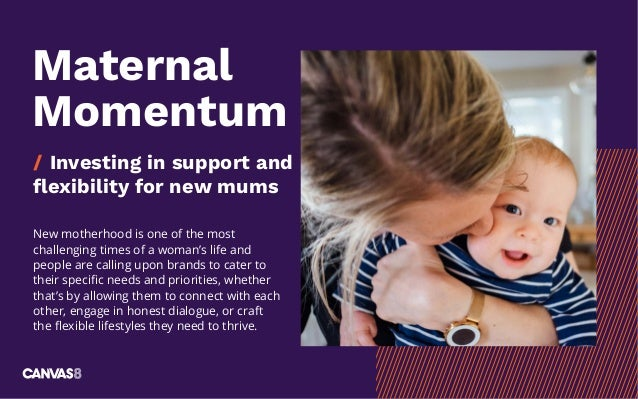 Maternal Momentum / Investing in support and flexibility for new mums New motherhood is one of the most challenging times ...