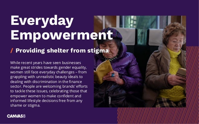 Everyday Empowerment / Providing shelter from stigma While recent years have seen businesses make great strides towards ge...