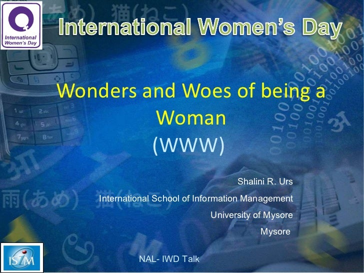 Wonders and Woes of being a Woman (WWW)  Shalini R. Urs International School of Information Management University of Mysor...