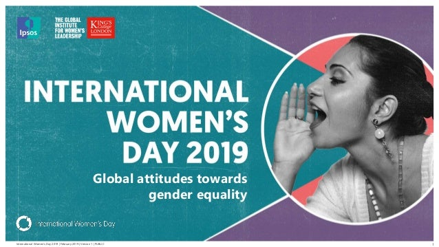 International Women's Day 2019 | February 2019 | Version 1 | PUBLIC © 2016 Ipsos. All rights reserved. Contains Ipsos' Con...