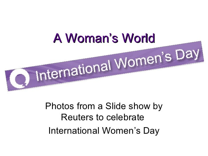 A Woman's World Photos from a Slide show by Reuters to celebrate  International Women's Day