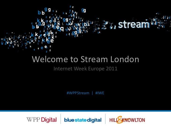 Welcome to Stream London Internet Week Europe 2011 #WPPStream     #IWE