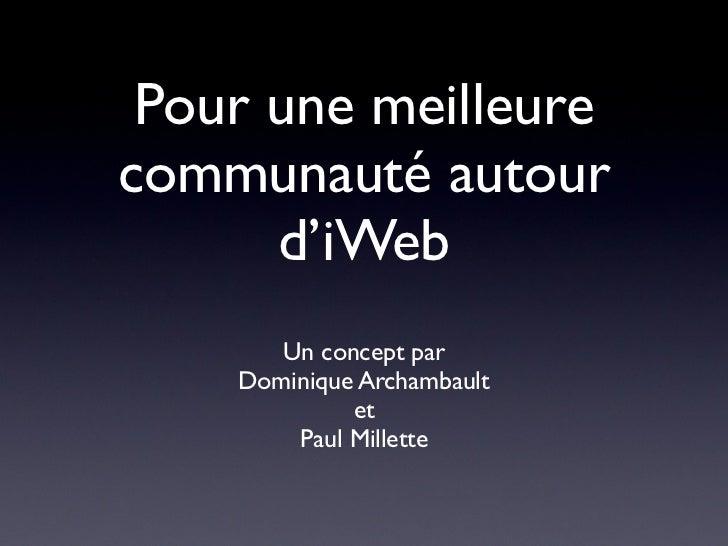 Pour une meilleurecommunauté autour      d'iWeb       Un concept par    Dominique Archambault             et        Paul M...