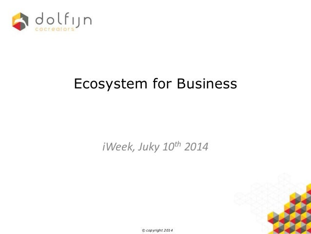 © copyright 2014 Ecosystem for Business iWeek, Juky 10th 2014