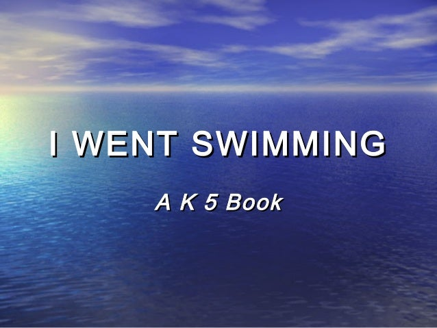 I WENT SWIMMINGI WENT SWIMMING A K 5 BookA K 5 Book