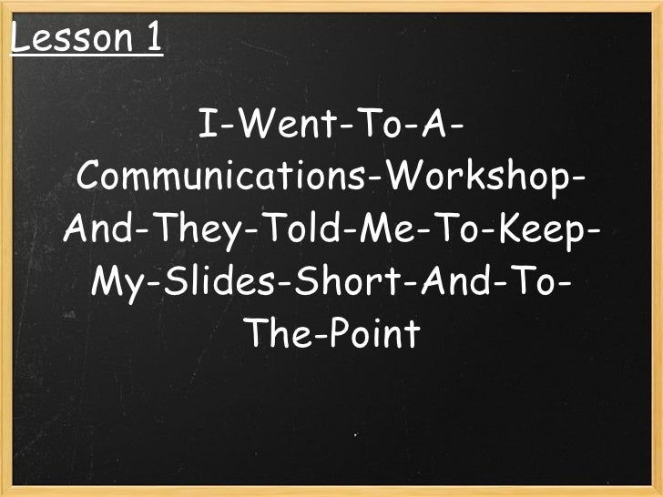 I-Went-To-A-Communications-Workshop-And-They-Told-Me-To-Keep-My-Slides-Short-And-To-The-Point Lesson 1