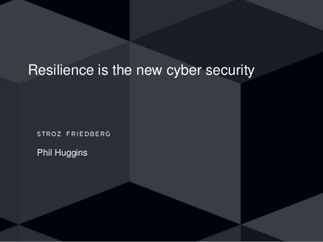 Resilience is the new cyber security Phil Huggins
