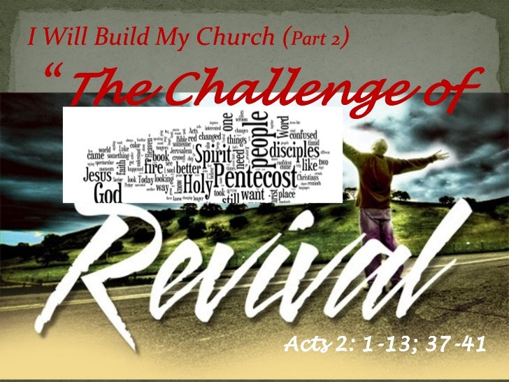 """I Will Build My Church (Part 2) """"The Challenge of                        Acts 2: 1-13; 37-41                              ..."""