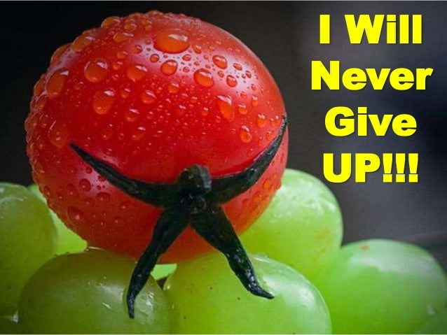 I Will Never Give UP!!!