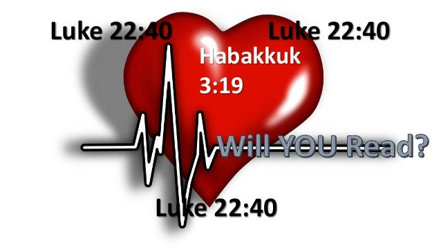 Habakkuk 3:19 Luke 22:40 Luke 22:40Luke 22:40