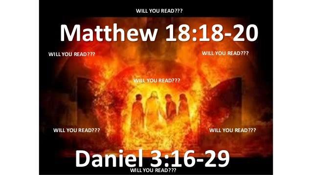 Matthew 18:18-20 Daniel 3:16-29 WILL YOU READ??? WILL YOU READ??? WILL YOU READ??? WILL YOU READ??? WILL YOU READ??? WILL ...