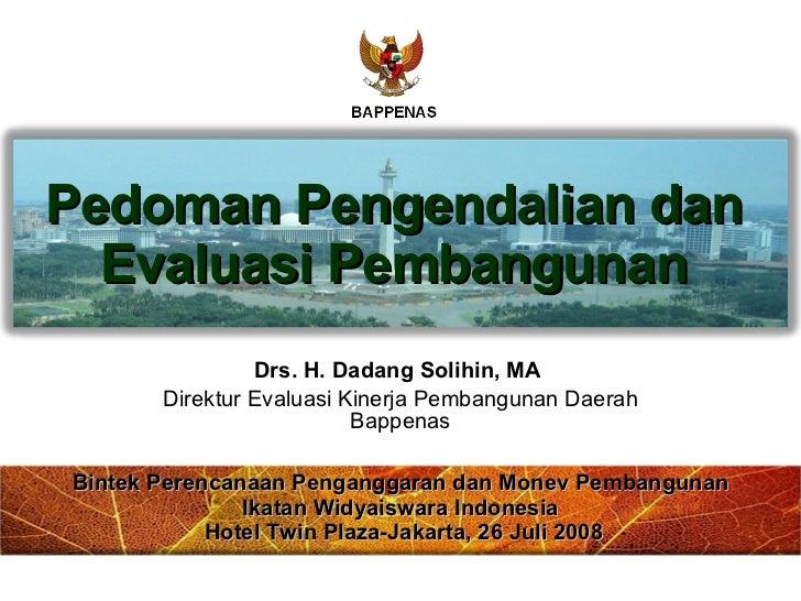 Drs. H. Dadang Solihin, MA  Direktur Evaluasi Kinerja Pembangunan Daerah Bappenas Pedoman Pengendalian dan Evaluasi Pemban...