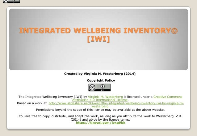 INTEGRATED WELLBEING INVENTORY© [IWI]  Created by Virginia M. Westerberg (2014) Copyright Policy  The Integrated Wellbeing...