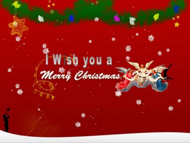 We wish you a merry ChristmasWe wish you a merry ChristmasWe wish you a merry ChristmasAnd a happy New Year