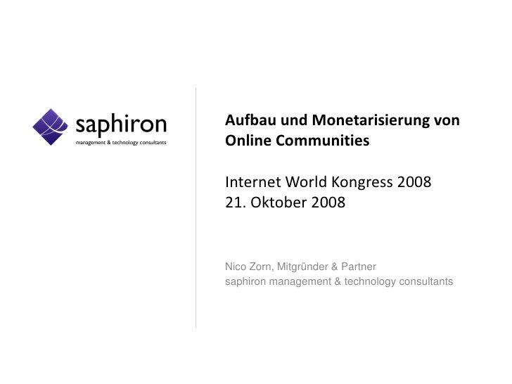 Aufbau und Monetarisierung von Online Communities  Internet World Kongress 2008 21. Oktober 2008   Nico Zorn, Mitgründer &...