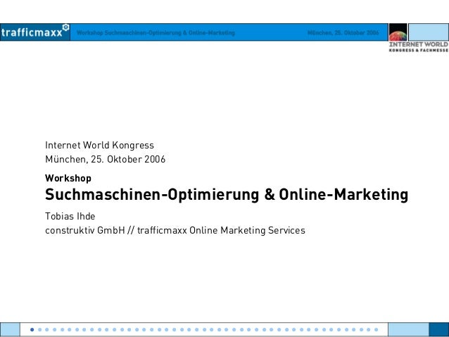 Workshop Suchmaschinen-Optimierung & Online-Marketing München, 25. Oktober 2006 Internet World Kongress München, 25. Oktob...