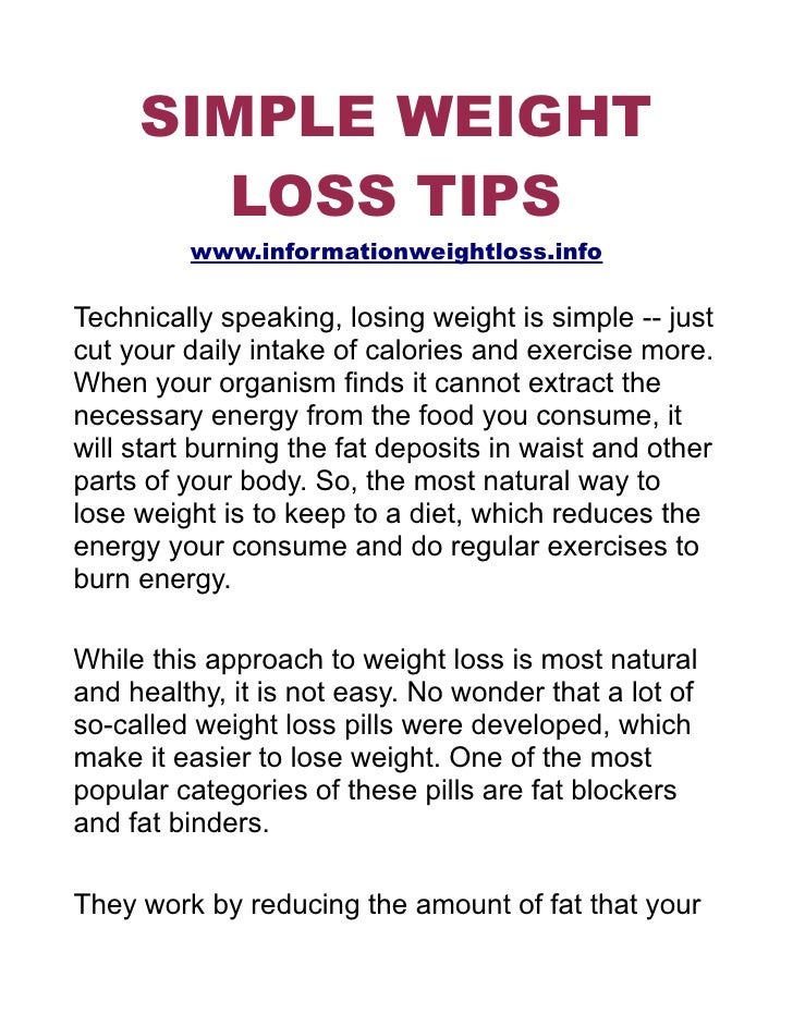 SIMPLE WEIGHT         LOSS TIPS          www.informationweightloss.info  Technically speaking, losing weight is simple -- ...