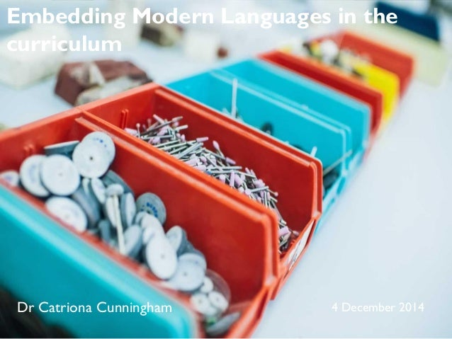 Dr Catriona Cunningham 4 December 2014 Embedding Modern Languages in the curriculum