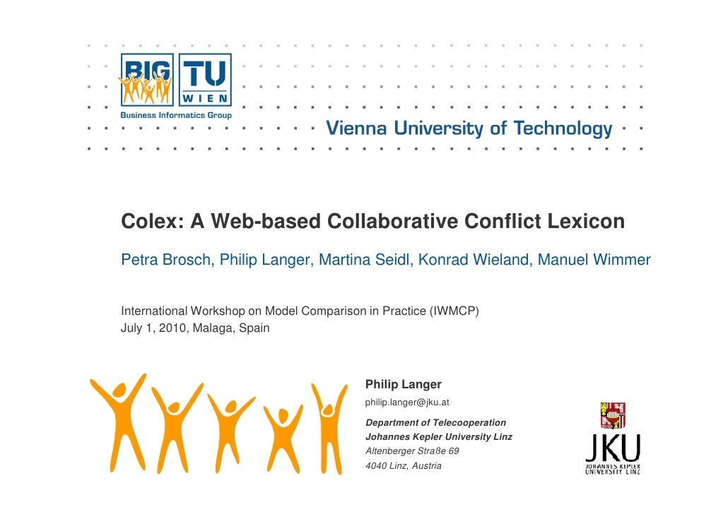 Colex: A Web-based Collaborative Conflict Lexicon Petra Brosch, Philip Langer, Martina Seidl, Konrad Wieland, Manuel Wimme...