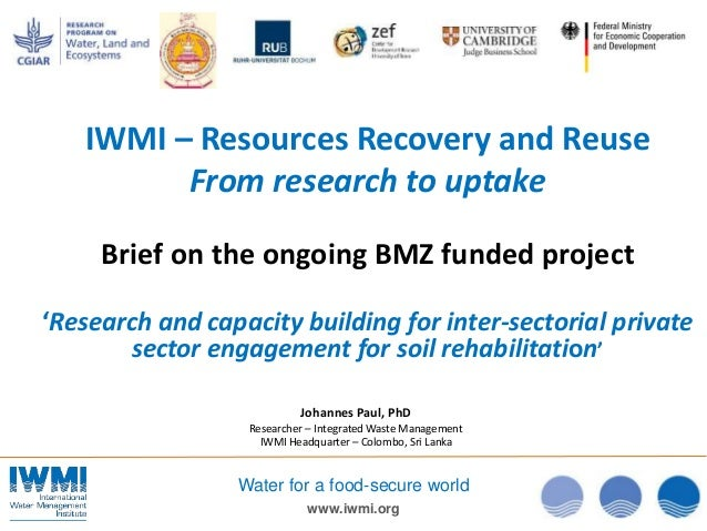 www.iwmi.org Water for a food-secure world Johannes Paul, PhD Researcher – Integrated Waste Management IWMI Headquarter – ...