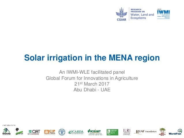 Solar irrigation in the MENA region An IWMI-WLE facilitated panel Global Forum for Innovations in Agriculture 21st March 2...