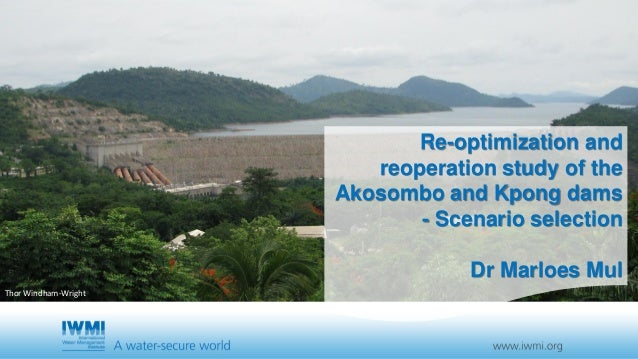 Re-optimization and reoperation study of the Akosombo and Kpong dams - Scenario selection Dr Marloes Mul Thor Windham-Wrig...