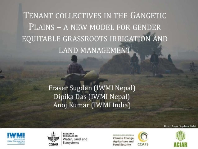 TENANT COLLECTIVES IN THE GANGETIC PLAINS – A NEW MODEL FOR GENDER EQUITABLE GRASSROOTS IRRIGATION AND LAND MANAGEMENT Fra...