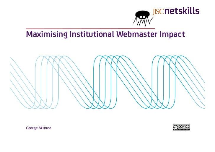 Maximising Institutional Webmaster ImpactGeorge Munroe
