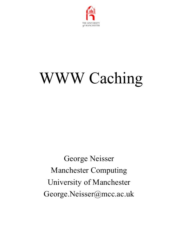 WWW Caching George Neisser Manchester Computing University of Manchester George.Neisser@mcc.ac.uk