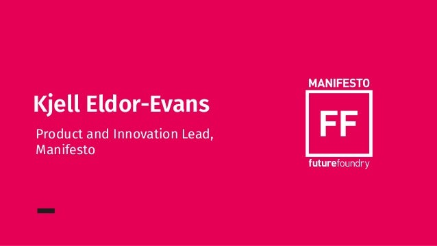 Kjell Eldor-Evans Product and Innovation Lead, Manifesto