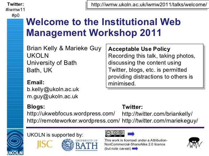 Brian Kelly & Marieke Guy UKOLN University of Bath Bath, UK Welcome to the Institutional Web Management Workshop 2011 UKOL...