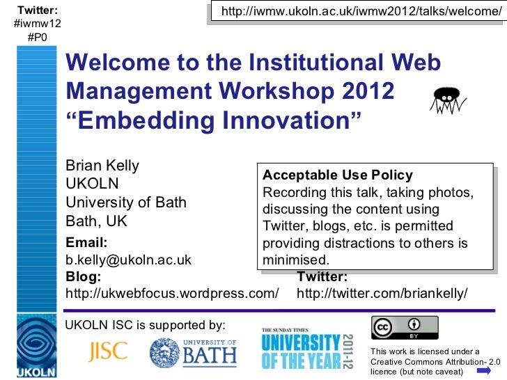 Twitter:                                     http://iwmw.ukoln.ac.uk/iwmw2012/talks/welcome/#iwmw12   #P0            Welco...