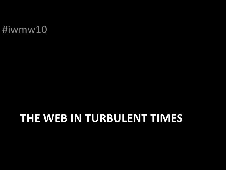 The Web in Turbulent Times<br />#iwmw10<br />