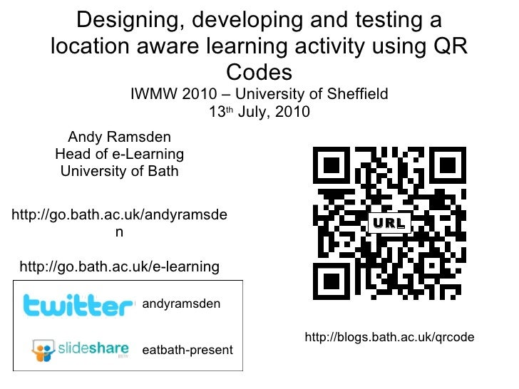 Designing, developing and testing a location aware learning activity using QR Codes IWMW 2010 – University of Sheffield 13...