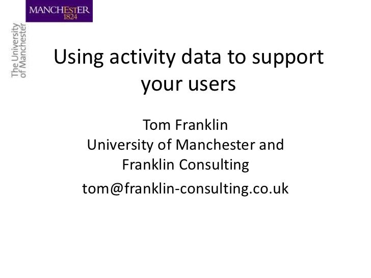 Using activity data to support your users<br />Tom FranklinUniversity of Manchester and Franklin Consulting<br />tom@frank...