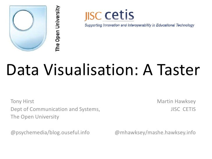 Data Visualisation: A TasterTony Hirst                                         Martin HawkseyDept of Communication and Sys...