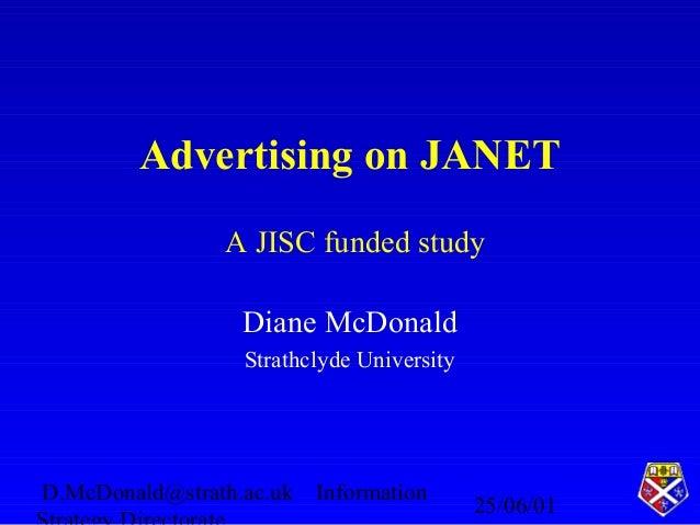 25/06/01 D.McDonald@strath.ac.uk Information Advertising on JANET Diane McDonald Strathclyde University A JISC funded study