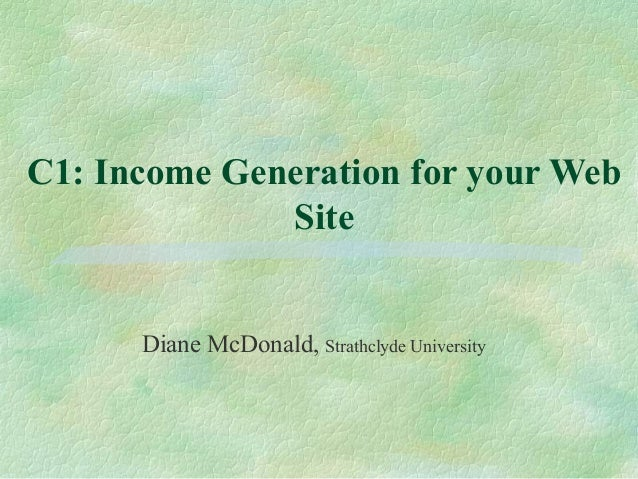 C1: Income Generation for your Web Site Diane McDonald, Strathclyde University
