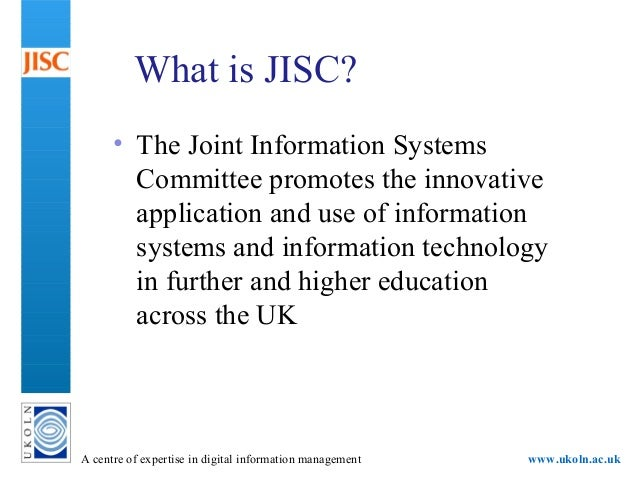 A centre of expertise in digital information management www.ukoln.ac.uk What is JISC? • The Joint Information Systems Comm...