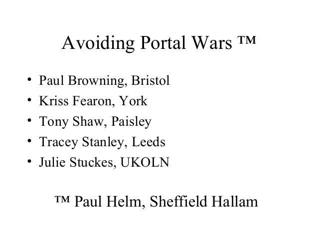 Avoiding Portal Wars ™ • Paul Browning, Bristol • Kriss Fearon, York • Tony Shaw, Paisley • Tracey Stanley, Leeds • Julie ...