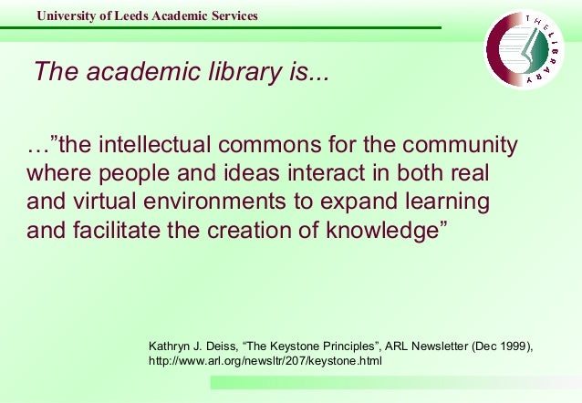 """University of Leeds Academic Services The academic library is... …""""the intellectual commons for the community where people..."""