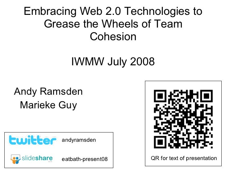 Embracing Web 2.0 Technologies to Grease the Wheels of Team Cohesion IWMW July 2008 Andy Ramsden Marieke Guy eatbath-prese...