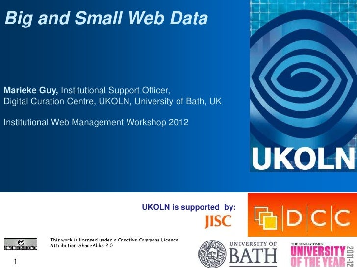 Big and Small Web DataMarieke Guy, Institutional Support Officer,Digital Curation Centre, UKOLN, University of Bath, UKIns...