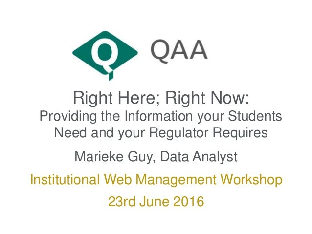 Right Here; Right Now: Providing the Information your Students Need and your Regulator Requires Marieke Guy, Data Analyst ...