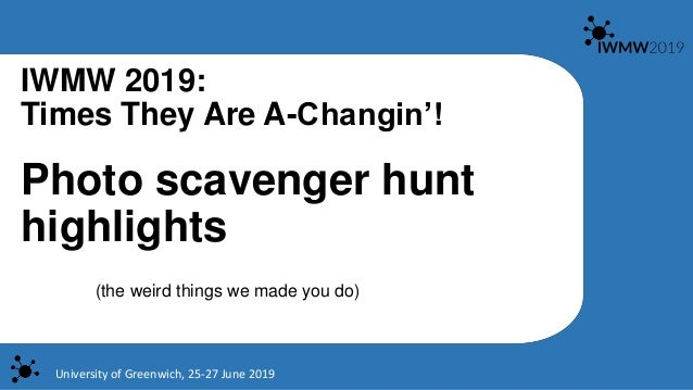 Photo scavenger hunt highlights (the weird things we made you do) University of Greenwich, 25-27 June 2019 IWMW 2019: Time...
