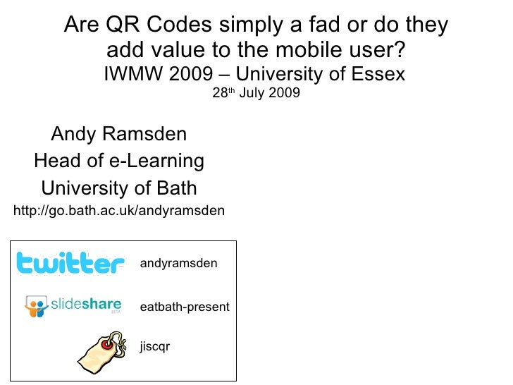 Are QR Codes simply a fad or do they add value to the mobile user? IWMW 2009 – University of Essex   28 th  July 2009 Andy...