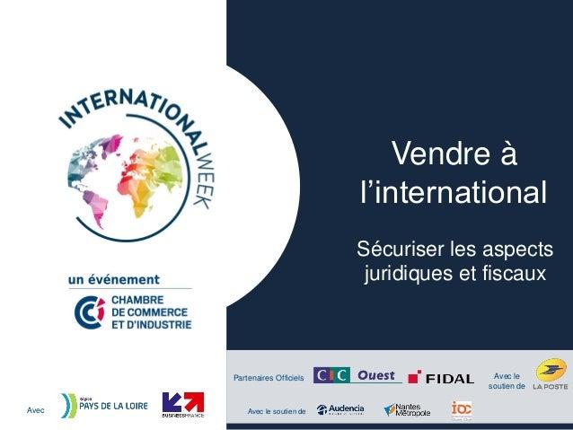 Partenaires Officiels Avec Avec le soutien de Avec le soutien de Vendre à l'international Sécuriser les aspects juridiques...