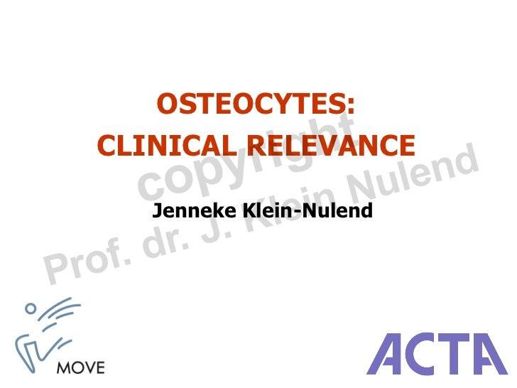 OSTEOCYTES:CLINICAL RELEVANCE   Jenneke Klein-Nulend